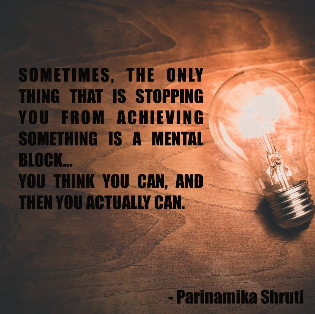 Sometimes the only thing that is stopping you from achieving something is a mental block. You think you can, and then you actually can.