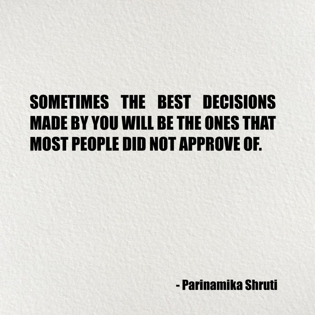 Sometimes the best decisions made by you will be the ones that most people did not approve of | Motivational Quotes | Inspirational Quotes